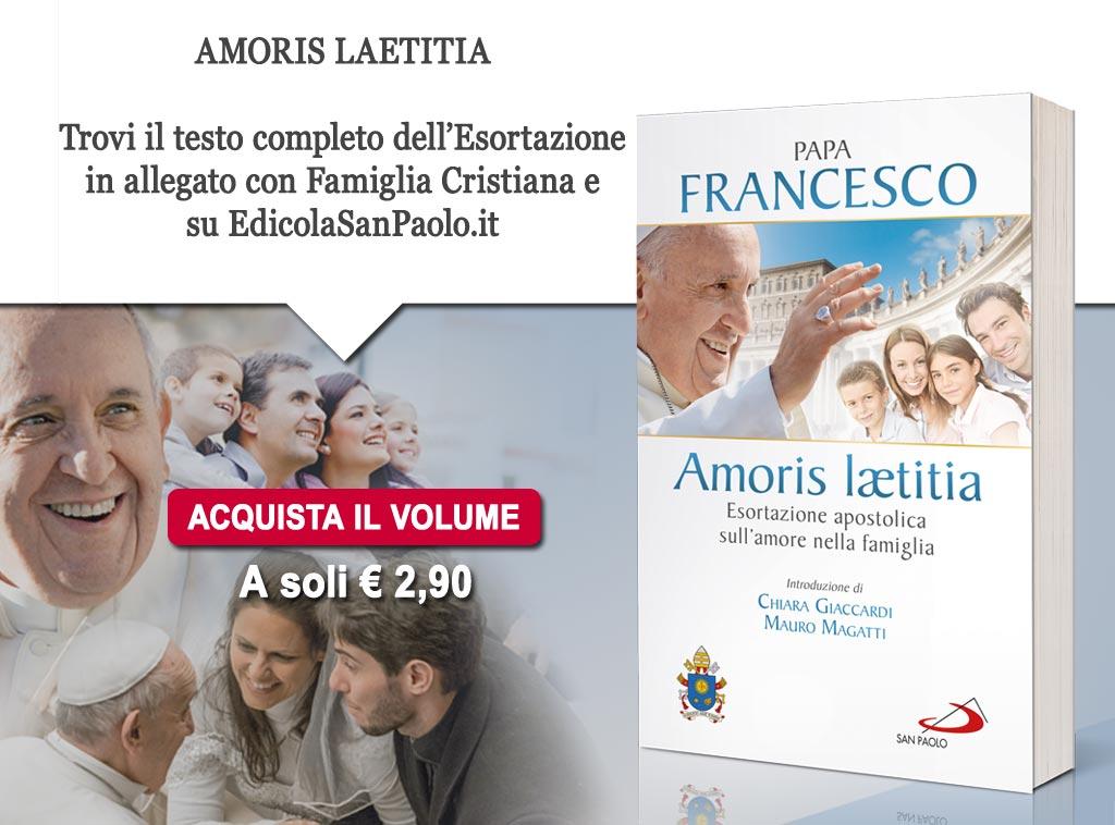 Scopri Amoris Laetitia, l'esortazione del Papa in allegato con FC e su Edicolasanpaolo.it a soli 2,90 euro